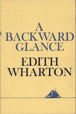 BACKWARD GLANCE by Edith Wharton