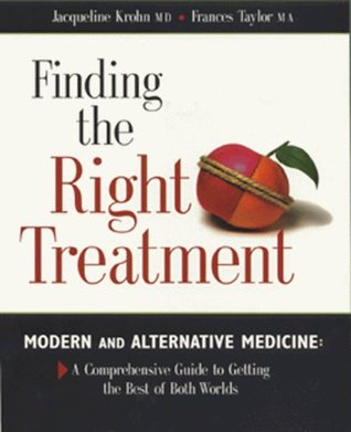 Finding the Right Treatment: Modern and Alternative Medicine : A Comprehensive Guide to Getting the Best of Both Worlds