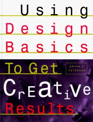 Using Design Basics to Get Creative Results Using Design Basics to Get Creative Results