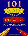 101 Ways to Put Pizazz Into Your Teaching