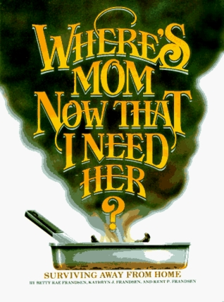 Ebook Where's Mom Now That I Need Her: Surviving Away From Home by Kathryn J. Frandsen PDF!