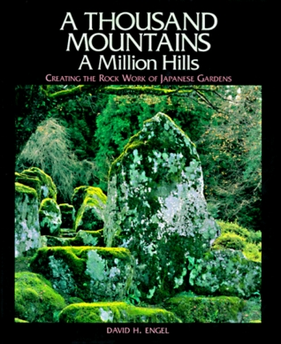 Thousand Mountains, a Million Hills: Creating the Rock Work of Japanese Gardens