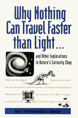 Why Nothing Can Travel Faster Than Light...and Other Explorations in Nature's Curiosity Shop