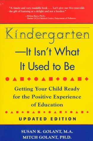 Kindergarten-It Isn't What It Used to Be by Susan K. Golant