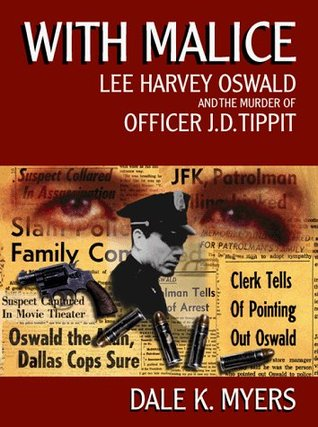 With Malice: Lee Harvey Oswald and the Murder of Officer J. D. Tippit