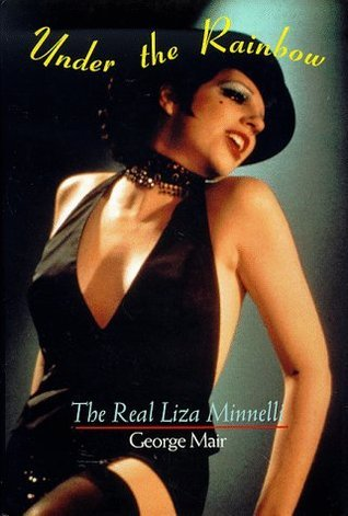 Under the Rainbow: The Real Liza Minnelli
