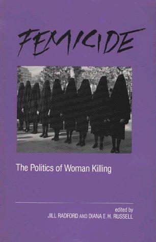 Femicide: The Politics of Woman Killing
