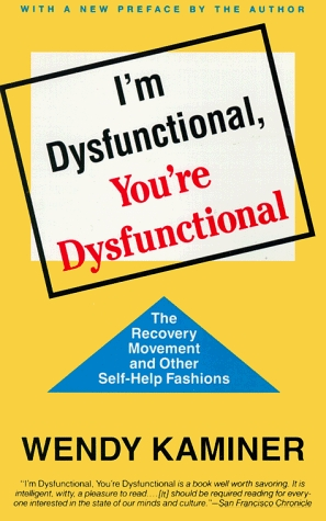 I'm Dysfunctional, You're Dysfunctional by Wendy Kaminer