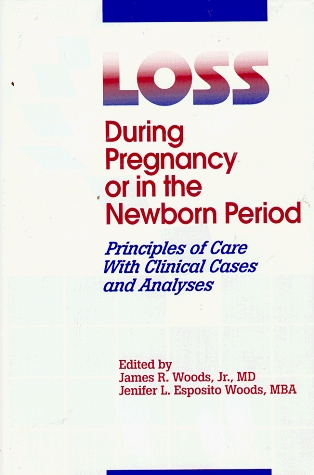 Loss During Pregnancy or in the Newborn Period: Principles of Care With Clinical Cases and Analyses