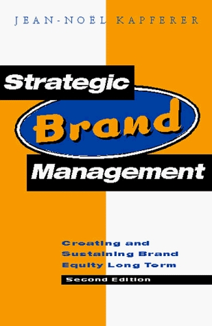 Strategic Brand Management: Creating and Sustaining Brand Equity Long Term