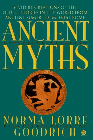 Ancient Myths: Vivid Recreations of the Oldest Stories in the World...