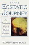 The Ecstatic Journey: The Transforming Power of Mystical Experience