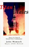 Titan Tales: Diary of a Titan II Missile Crew Commander.