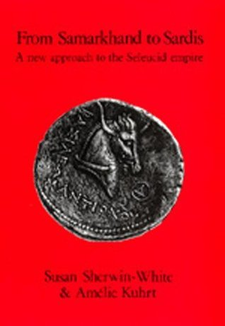 From Samarkhand to Sardis: A New Approach to the Seleucid Empire