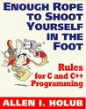 Enough Rope to Shoot Yourself in the Foot: Rules for C and C++ Programming