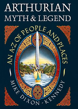 Arthurian Myth & Legend: An A-Z of People and Places