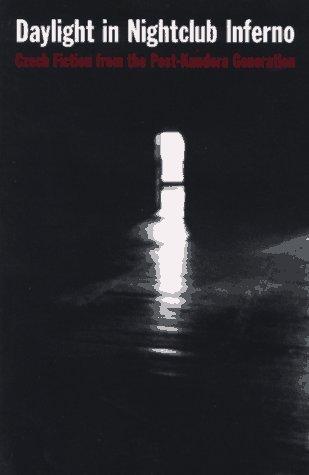 Daylight in Nightclub Inferno: Czech Fiction from the Post-Kundera Generation