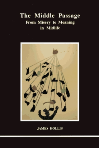 The Middle Passage: From Misery to Meaning in Midlife