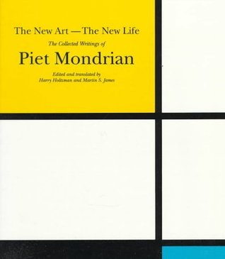 The New Art--the New Life: The Collected Writings Of Piet Mondrian