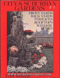 City & Suburban Gardens: Front Yards, Back Yards, Terraces, Rooftops, Window Boxes