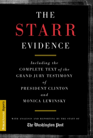 The Starr Evidence: Including The Complete Text Of The Grand Jury Testimony Of President Clinton And Monica Lewinsky