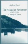The Hungarian Parliament, 1867-1918: A Mirage of Power (East European Monographs)