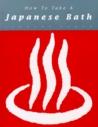 How to Take a Japanese Bath