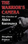 The Warrior's Camera: The Cinema of Akira Kurosawa - Revised and Expanded Edition