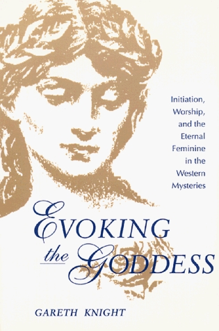Evoking the Goddess: Initiation, Worship, and the Eternal Feminine in the Western Mysteries