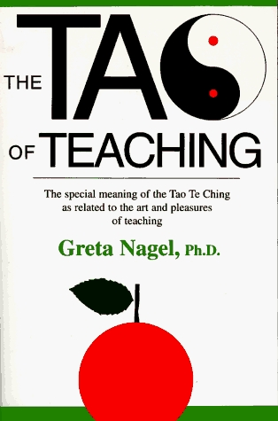 The Tao of Teaching: The Special Meaning of the Tao Te Ching As Related to the Art and Pleasures