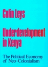 Underdevelopment in Kenya: The Political Economy of Neo-Colonialism, 1964-1971
