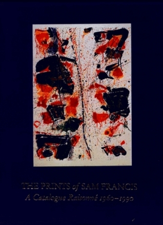 The Prints Of Sam Francis: A Catalogue Raisonn, ̌ 1960 1990