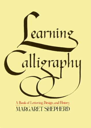 Learning Calligraphy: A Book of Lettering, Design and History
