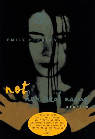Not Her Real Name and Other Stories by Emily Perkins