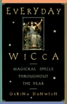 Everyday Wicca: Magickal Spells Throughout the Year