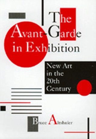 The Avant-Garde in Exhibition: New Art in the 20th Century