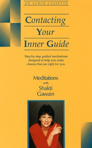 Contacting Your Inner Guide: Step-By-Step Guided Meditations Designed to Help You Make Choices That Are Right for You