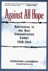 Against All Hope: Resistance in the Nazi Concentration Camps
