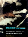 Taking It Like a Man: White Masculinity, Masochism, and Contemporary American Culture