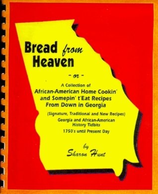 Bread from heaven or a Collection of African American Home Cooking and Somepin To Eat Recipes From Down In Georgia