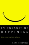 In Pursuit of Happiness: Better Living from Plato to Prozac