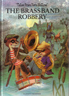 """The Brass Band Robbery (""""Tales from Fern Hollow"""")"""