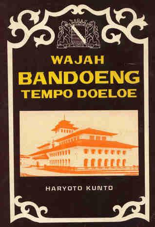 Wajah Bandoeng Tempo Doeloe by Haryoto Kunto