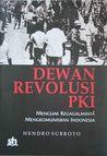 Dewan Revolusi PKI : Menguak Kegagalannya Mengkomuniskan Indonesia