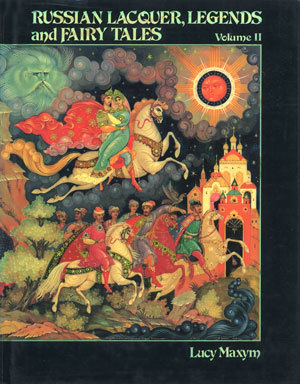 Russian Lacquer, Legends and Fairy Tales (Volume II)