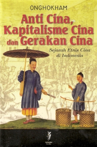 Anti Cina, Kapitalisme Cina dan Gerakan Cina, Sejarah Etnis C... by Onghokham