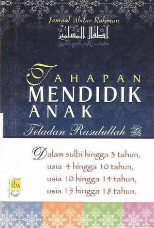 Tahapan Mendidik Anak Teladan Rasulullah, Athfaalul Muslimin ... by Jamaal 'Abdul Rahman