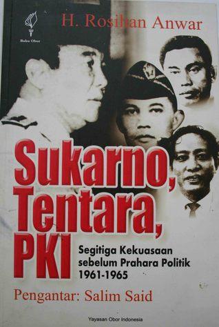 Sukarno, Tentara, PKI : Segitiga Kekuasaan sebelum Prahara Politik 1961-1965