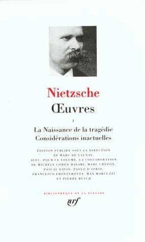 La Naissance de la Tragédie/Considérations Inactuelles (Oeuvres, #1)