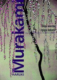 Ślepa wierzba i śpiąca kobieta by Haruki Murakami